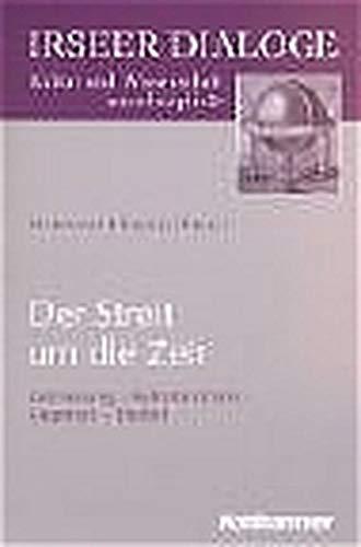 Der Streit um die Zeit.: Zeitmessung, Kalenderreform, Gegenzeit, Endzeit (Irseer Dialoge / Kultur und Wissenschaft interdisziplinär)