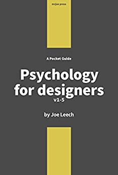 Psychology for Designers: How to apply psychology to web design and the design process. by [Leech, Joe]