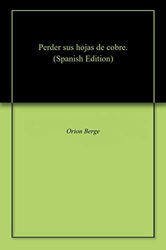 Perder sus hojas de cobre. por Orion Berge