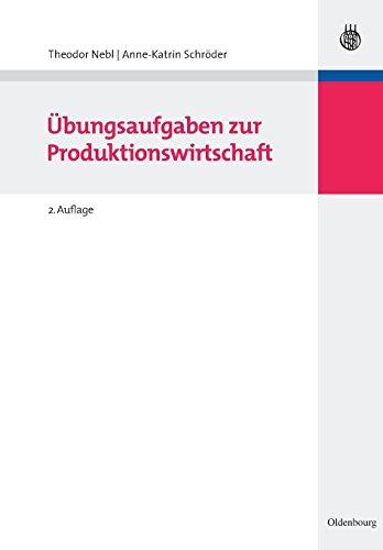 Übungsaufgaben zur Produktionswirtschaft (Lehr- und Handbücher der Betriebswirtschaftslehre)