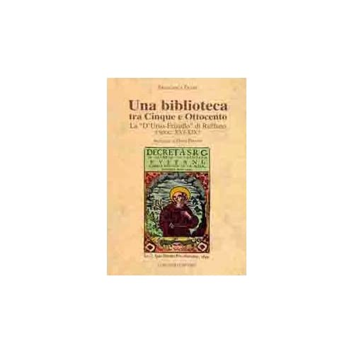Una Biblioteca Tra Cinque E Ottocento. La «D'urso-Frisullo» Di Ruffano Sec (Xvi-Xix)