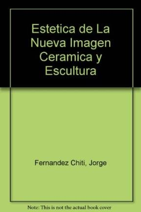 Estetica de La Nueva Imagen Ceramica y Escultura por Jorge Fernandez Chiti