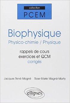 Biophysique physico-chimie physique pcem1-pcem2 rappels de cours exercices corriges qcm de Rose-Marie Magn-Marty,Jacques Magne ( 5 mai 1998 )