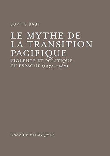Le mythe de la transition pacifique: Violence et politique en Espagne (1975-1982) (Bibliothèque de la Casa de Velázquez t. 59)