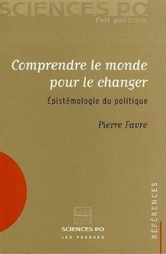 Comprendre le monde pour le changer : Epistémologie du politique by Pierre Favre(2005-11-17) par Pierre Favre
