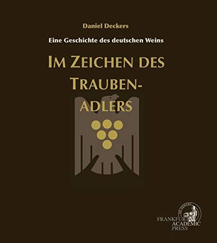 Im Zeichen des Traubenadlers: Eine Geschichte des deutschen Weins