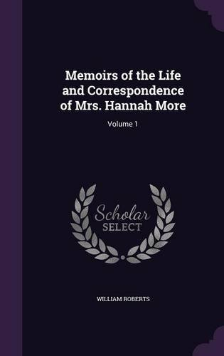 Memoirs of the Life and Correspondence of Mrs. Hannah More: Volume 1