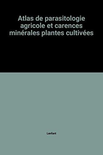 Atlas de parasitologie agricole et carences minérales plantes cultivées par Lenfant
