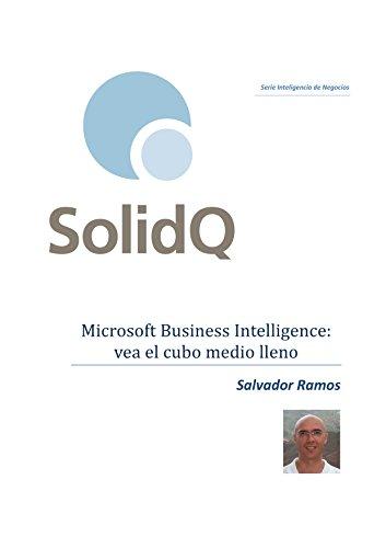 Microsoft Business Intelligence: vea el cubo medio lleno (Serie Inteligencia de Negocios)