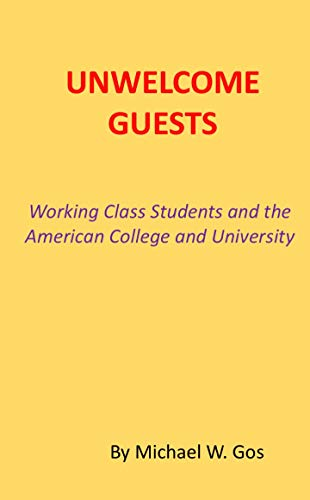 Unwelcome Guests: Working Class Students in the American College and University (English Edition)