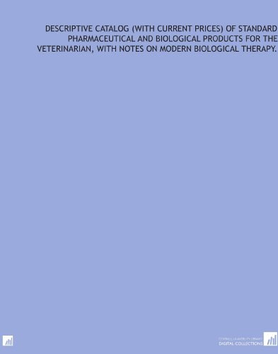 Descriptive catalog (with current prices) of standard pharmaceutical and biological products for the veterinarian, with notes on modern biological therapy. por Indianapolis. Pitman-Moore Company