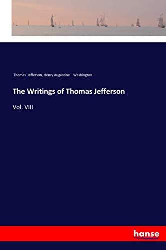 The Writings of Thomas Jefferson: Vol. VIII