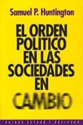 El orden politico en las sociedades en cambio / the Political Order in Changing Societies