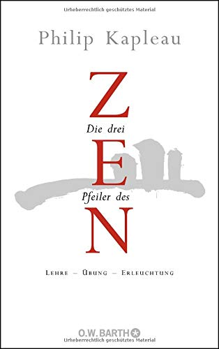 Die drei Pfeiler des Zen: Lehre - Übung - Erleuchtung