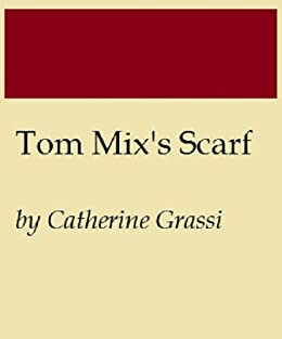 A Young Man's Journey: Tom Mix's Scarf (English Edition) par [Grassi, Catherine]
