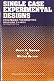 Single Case Experimental Designs Strategies for Studying Behavior Change by David H. and Michel Hersen Barlow (1984-08-01)