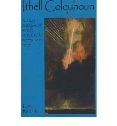 [(Ithell Colquhoun: Pioneer Surrealist Artist, Occultist, Writer, and Poet)] [Author: Eric Ratcliffe] published on (October, 2007)