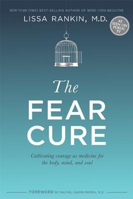 [(The Fear Cure: Cultivating Courage as Medicine for the Body, Mind, and Soul)] [Author: Lissa Rankin] published on (February, 2015)