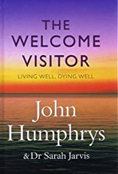 [ THE WELCOME VISITOR LIVING WELL, DYING WELL BY HUMPHRYS, JOHN](AUTHOR)PAPERBACK
