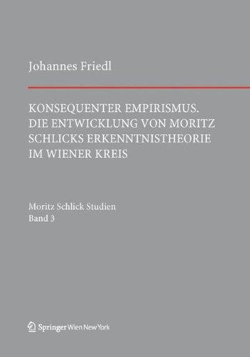 Konsequenter Empirismus: Die Entwicklung von Moritz Schlicks Erkenntnistheorie im Wiener Kreis (Schlick Studien, Band 3)