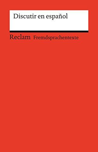 Discutir en español. Spanisch-deutsche Diskussionswendungen mit Anwendungsbeispielen: Reclams Rote Reihe – Fremdsprachentexte par Alexandre Vicent-Llorens