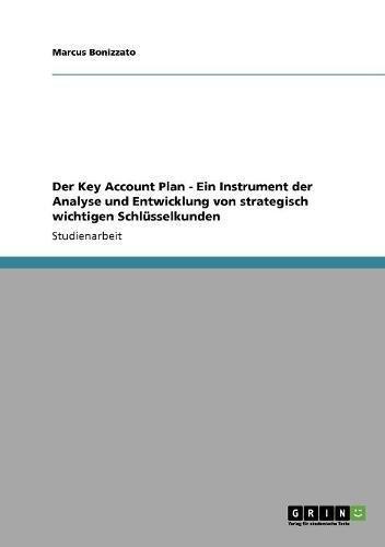 Der Key Account Plan. Ein Instrument der Analyse und Entwicklung von strategisch wichtigen Schlüsselkunden