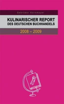 Preisvergleich Produktbild Kulinarischer Report des Deutschen Buchhandels 2008-2009: Berichte von Experten zum aktuellen Stand und zur weiteren Entwicklung des deutschsprachigen Kochbuches
