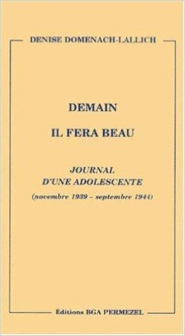 Demain il fera beau : Journal d'une adolescente (5 novembre 1939 - septembre 1944) de Denise Domenach-Lallich ( 15 janvier 2001 )