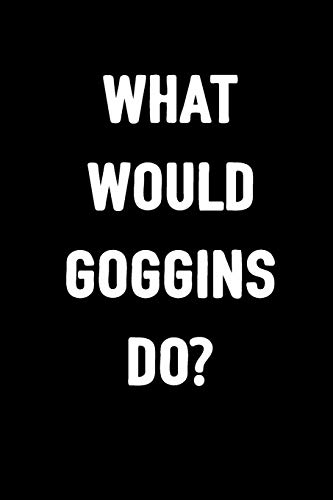What Would Goggins Do?: Journal To Write In For Men & Women / Blank Diary With 100 Lined Pages / 6x9 Inspiring Composition Book / Motivational Notebook Gift