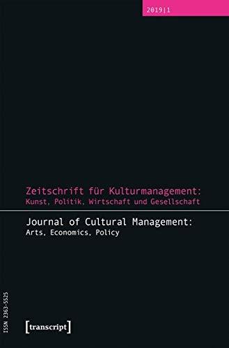 Zeitschrift für Kulturmanagement: Kunst, Politik, Wirtschaft und Gesellschaft: Jg. 5, Heft 1