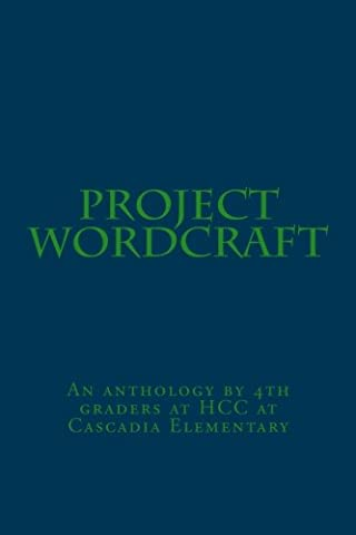 Project Wordcraft: An anthology by 4th graders at HCC at Cascadia Elementary