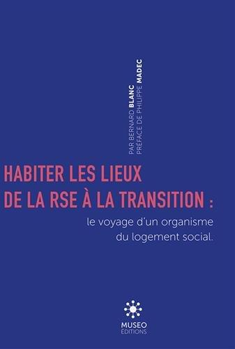 Habiter les lieux: De la RSE à la Transition: le voyage d'un organisme du logement social. par Philippe Madec
