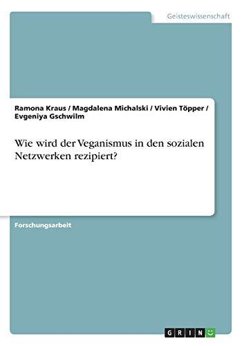 Wie wird der Veganismus in den sozialen Netzwerken rezipiert?
