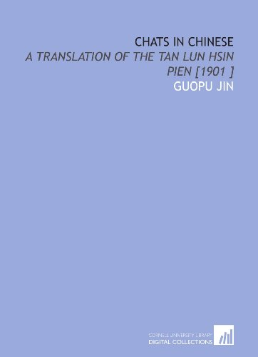 Chats in Chinese: A Translation of the Tan Lun Hsin Pien [1901 ]