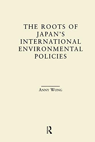 The Roots of Japan's Environmental Policies (East Asia) (English Edition)