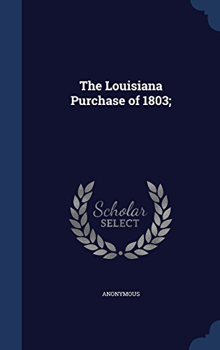 The Louisiana Purchase of 1803;