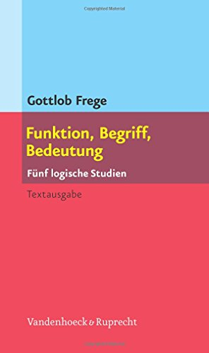 Funktion, Begriff, Bedeutung. Fünf logische Studien. Herausgegeben und eingeleitet von Günther Patzig