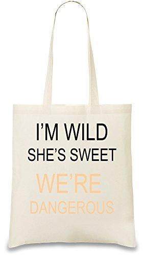 im-wild-shes-sweet-were-dangerous-slogan-tasche