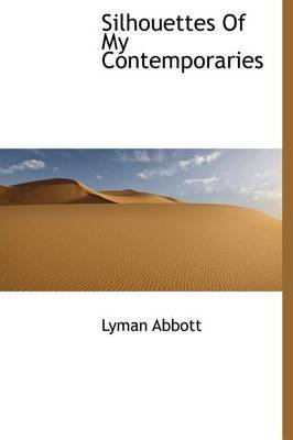 [(Silhouettes of My Contemporaries)] [By (author) Lyman Abbott] published on (September, 2009)