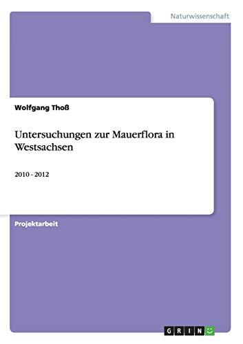 Untersuchungen zur Mauerflora in Westsachsen: 2010 - 2012