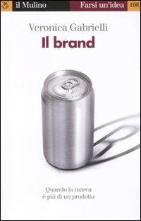 Il brand. Quando la marca  pi di un prodotto