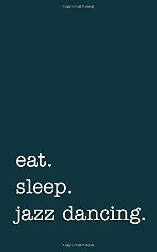 eat. sleep. jazz dancing. - Lined Notebook: Writing Journal por mithmoth