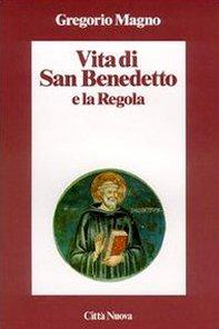 Vita di san Benedetto e la Regola di Gregorio Magno (san)
