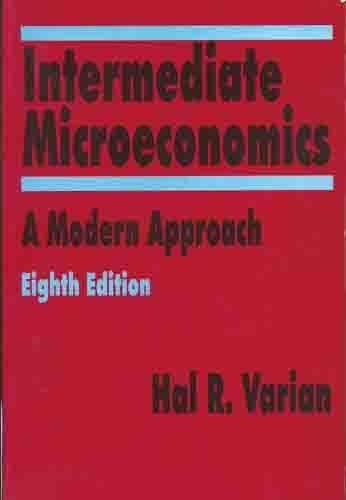 Intermediate Microeconomics: A Modern Approach (International Edition) Edition: Eighth