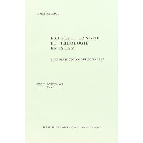 Exegese, Langue Et Theologie En Islam: L'exegese Coranique De Tabari (M.311/923) (Etudes Musulmanes) (French Edition) by Claude Gilliot