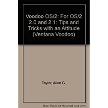 Voodoo Os/2: Tips & Tricks With an Attitude for Versions 2.0 & 2.1: Tips and Tricks with an Attitude (Ventana Voodoo)
