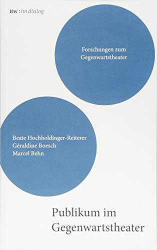 itw : im dialog - Band 3: Publikum im Gegenwartstheater: Forschungen zum Gegenwartstheater (itw : im dialog / Forschungen zum Gegenwartstheater)