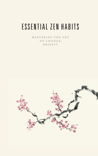 Essential Zen Habits: Mastering the Art of Change, Briefly by Leo Babauta (2015-12-14)
