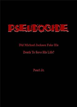 PSEUDOCIDE Did Michael Jackson Fake His Death To Save His Life? (English Edition) di [Jr., Pearl]