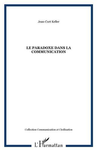 Le paradoxe dans la communication : Actualisation théorique, Perspectives thérapeutiques par Jean-Curt Keller